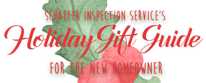 Schaefer Inspection Service Holiday Gift Guide For the New Homeowner