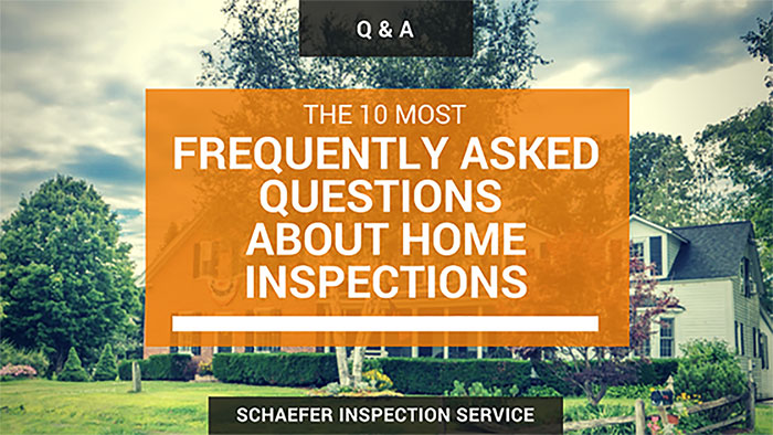 white house with a gray roof in the background, overlay of transparent orange box with white text that reads the 10 most frequently asked questions about home inspections by schaefer inspection service